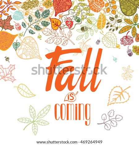 Autumn,full leaves poster with Lettering.Vector autumnal leaves compositions. Background,hand drawn titles.Fall design elements.Fall is coming. Template,illustration for web and print