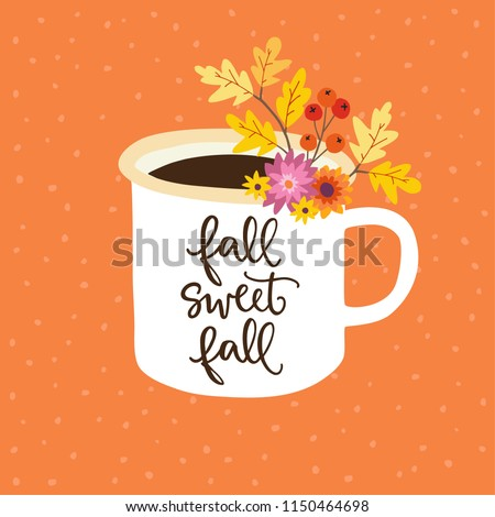 Autumn greeting, card, invitation. Handwritten Fall sweet fall text. Hand drawn mug. Cup of tea or coffee decorated by colorful oak leaves, berries and flowers. Vector illustration, brush lettering.