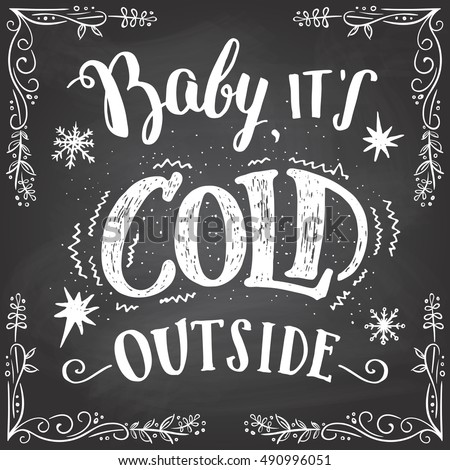 baby it's cold outside....