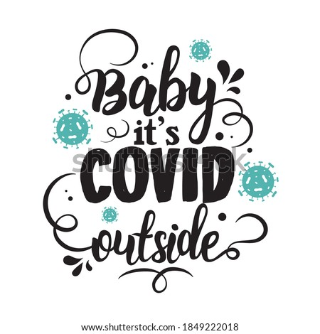 Baby it's Covid outside vector illustration. Lettering typography poster. Hand letter script motivation sign. Baby it's cold outside. Good for print, mask, card, t-shirt design