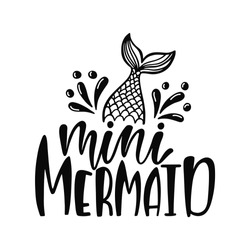 Baby mermaid. Inspirational quote about summer. Modern calligraphy phrase with hand drawn mermaid's tail. Simple vector lettering for print and poster. Childish design.
