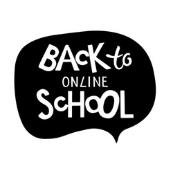Back to online school lettering. Black talking bubble with hand lettering quote. Quarantine Shirt Design. Online education. Return to class concept. Distance learning during covid19 pandemic