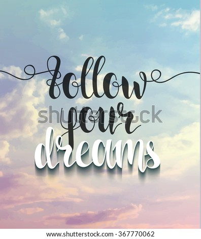 Background with realistic clouds and calligraphic motivational phrase. Handwritten quote.
