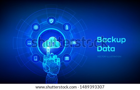Backup Storage Data. Business data online cloud backup. Internet Technology Business concept. Online connection. Data base. Robotic hand touching digital interface. Vector illustration.