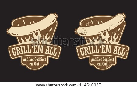 """Barbecue vector emblem with the slogan """"Grill 'em all and let God sort 'em out! """" Includes clean and grunge versions."""