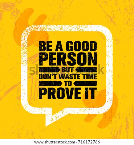 Be A Good Person But Don't Waste Time To Prove It. Inspiring Creative Motivation Quote Poster Template. Vector Typography Banner Design Concept On Grunge Texture Rough Background