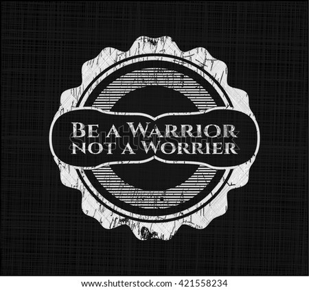 Be a Warrior not a Worrier chalk emblem, retro style, chalk or chalkboard texture