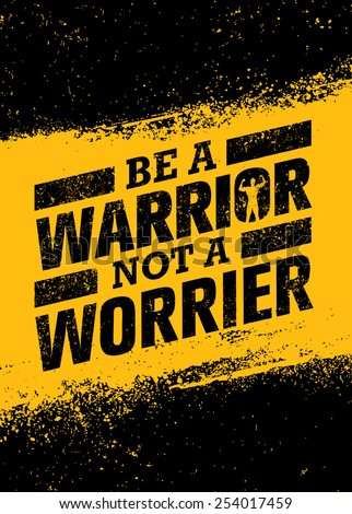 be a warrior not a worrier gym