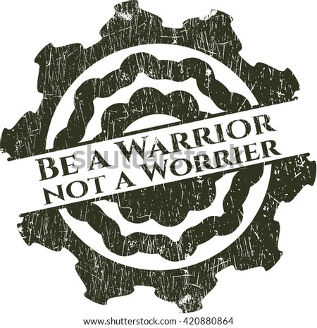 Be a Warrior not a Worrier rubber seal with grunge texture