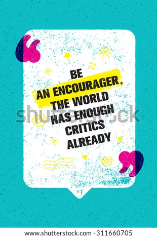 be an encourager the world has