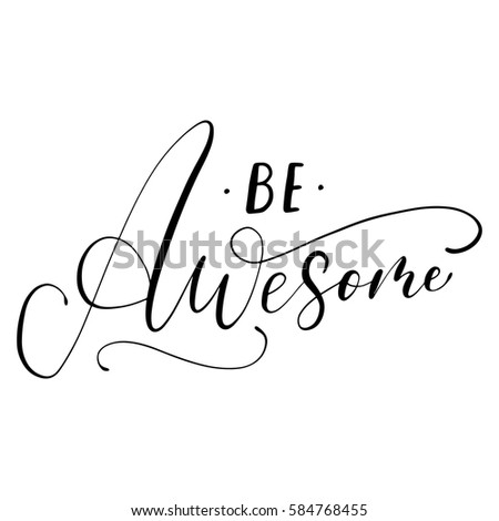 Be awesome handwritten ink lettering design for banner, poster, photo overlay, apparel design. Vector illustration.