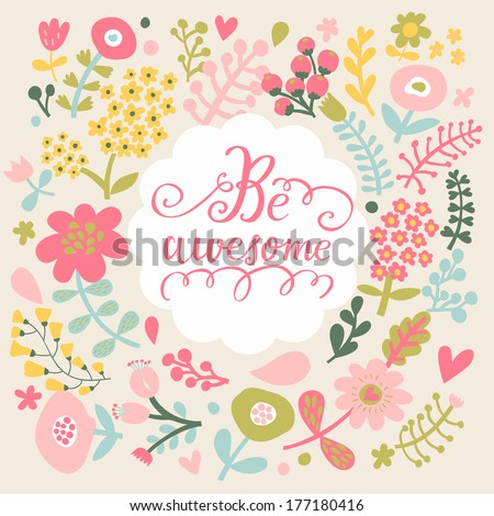 Be awesome Stylish floral card in bright summer colors Romantic card
