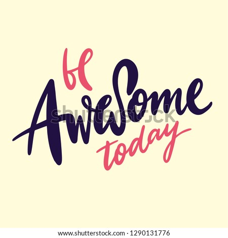 Be Awesome Today hand drawn vector lettering. Modern brush calligraphy. Isolated on yellow background.