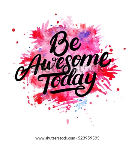 Be Awesome Today hand written lettering on watercolor background. Modern brush calligraphy. Isolated on black background. Vector illustration.