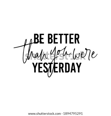 be better than you were yesterday.  Ink illustration. Modern brush calligraphy. Isolated on white background. ストックフォト ©