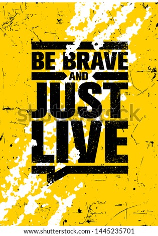 be brave and just live