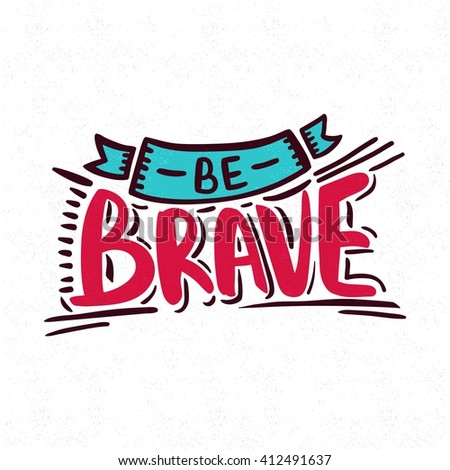 be brave bright  juicy