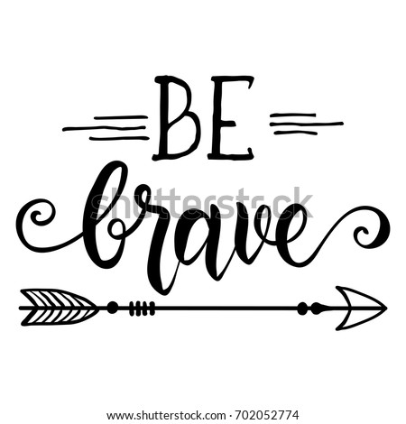 Be brave hand drawn quote about courage and braveness.Vector motivation phrase.Boho design elements for card, prints and posters. Modern brush calligraphy.