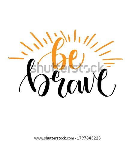 be brave  motivational