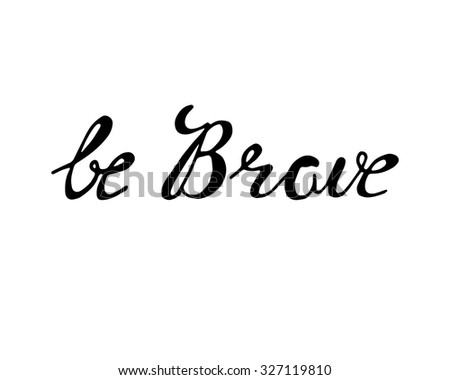 Be brave poster. Hand drawn. Lettering in vector