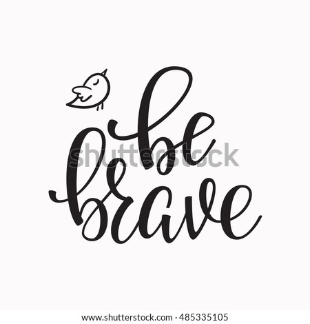 be brave quote lettering