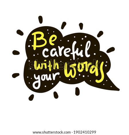 Be careful with your words - inspire motivational religious quote. Hand drawn beautiful lettering. Print for inspirational poster, t-shirt, bag, cups, card, flyer, sticker, badge. Cute funny vector  Stock photo ©
