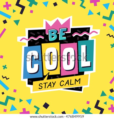 be cool stay calm the 90's