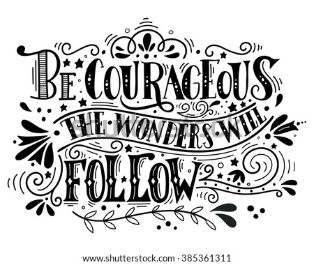 be courageous  the wonders will
