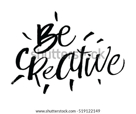 be creative inspirational and