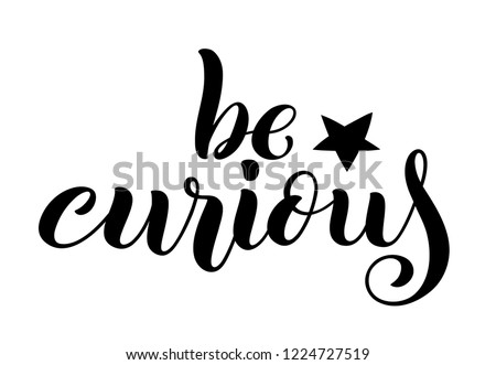 Be curious hand written lettering. Inspirational quote. Vector illustration