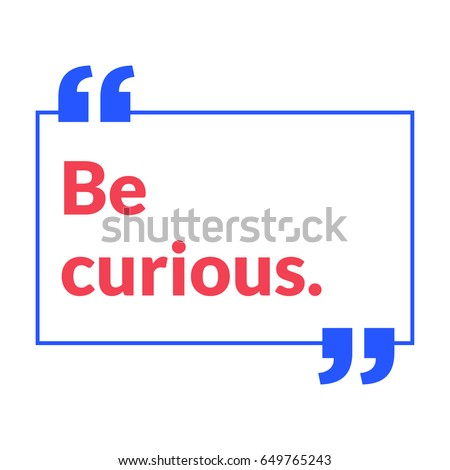 be curious motivational quote