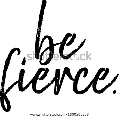 Be Fierce Vector Quotes Saying Motivational Inspirational Print T Shirts Stock photo ©