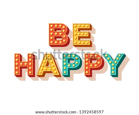 Be happy. Motivational poster design, retro font colorful typography. Text lettering, inspirational positive saying. Quote typographic template, vector illustration.