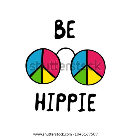 Be hippie inspirational quote. Hippie color glasses. Vector illustration.