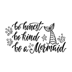 Be honest, be kind, be a mermaid. Handwritten inspirational quote about summer. Typography lettering design with hand drawn mermaid's tail. Black and white vector illustration EPS 10.