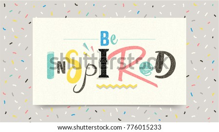 Be inspire. Positive inspirational quote.  Vector lettering design of positive inspirational quote for posters, t-shirts, cards. Inspirational quote calligraphic design.