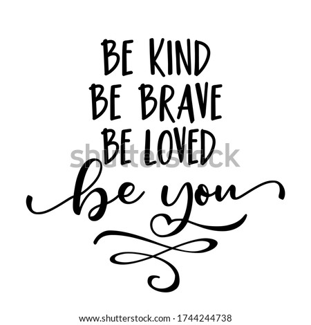 be kind be brave be loved be