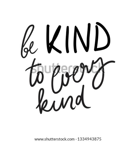 Be kind to every kind.  Vegan quotes for your design: posters, cards