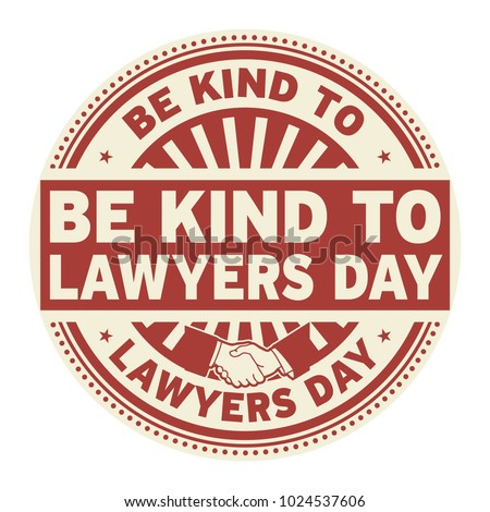 be kind to lawyers day  rubber