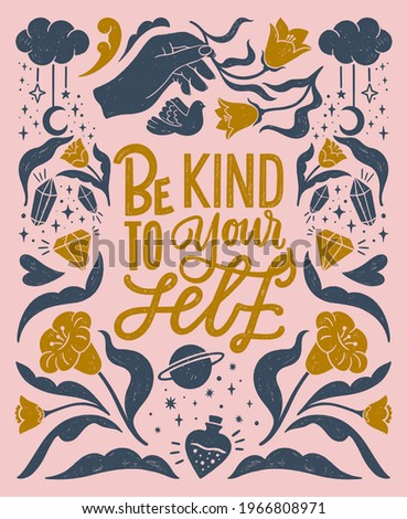 Be kind to your self- inspirational hand written lettering quote. Floral decorative elements, magic hands keeping flower, cosmic, mystic celestial style poster. Feminist women phrase. Trendy linocut