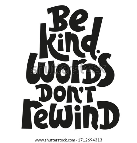 be kind  words do not rewind