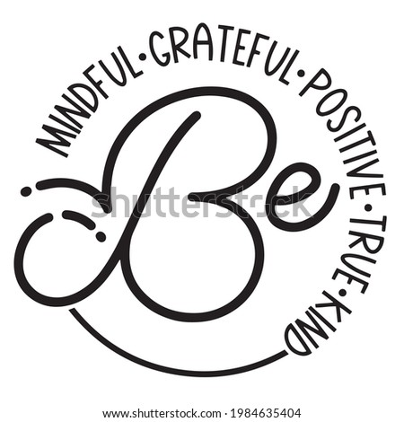 be mindful grateful positive