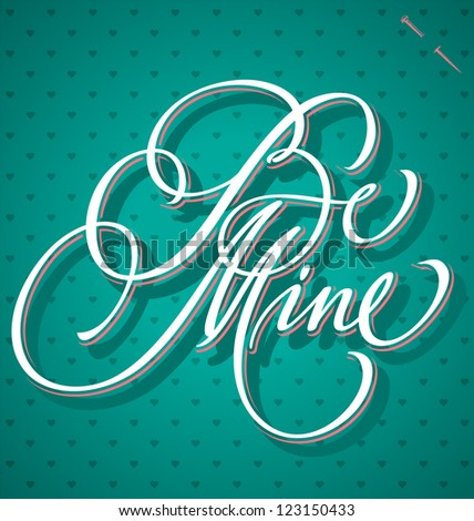 BE MINE hand lettering - handmade calligraphy, vector (eps8)