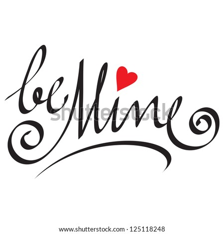 be mine hand lettering; scalable and editable vector illustration