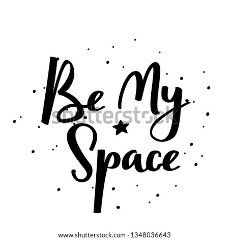 Be my space handwritten lettering phrase. Vector typographic illustration.