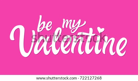 Be My Valentine - vector hand drawn brush pen lettering design on pink background. High quality calligraphy for your banner, flyer, card. Celebrate love holiday 14th of February, greet your soulmate #722127268