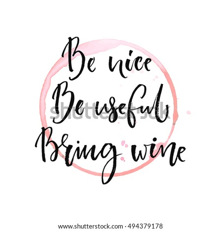 be nice  be useful  bring wine