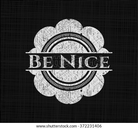 Be Nice chalk emblem, retro style, chalk or chalkboard texture