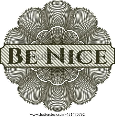 Be Nice written inside a money style rosette