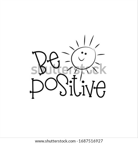 Be positive- saying with cute smiley sun. Good for greeting card, poster, banner, textile print and gift design.
